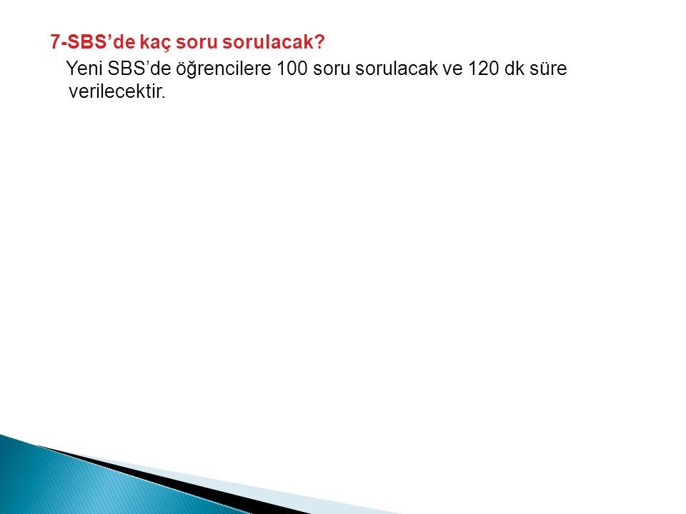 7-SBS'de kaç soru sorulacak? Yeni SBS'de öğrencilere 100 soru sorulacak ve 120 dk süre verilecektir.