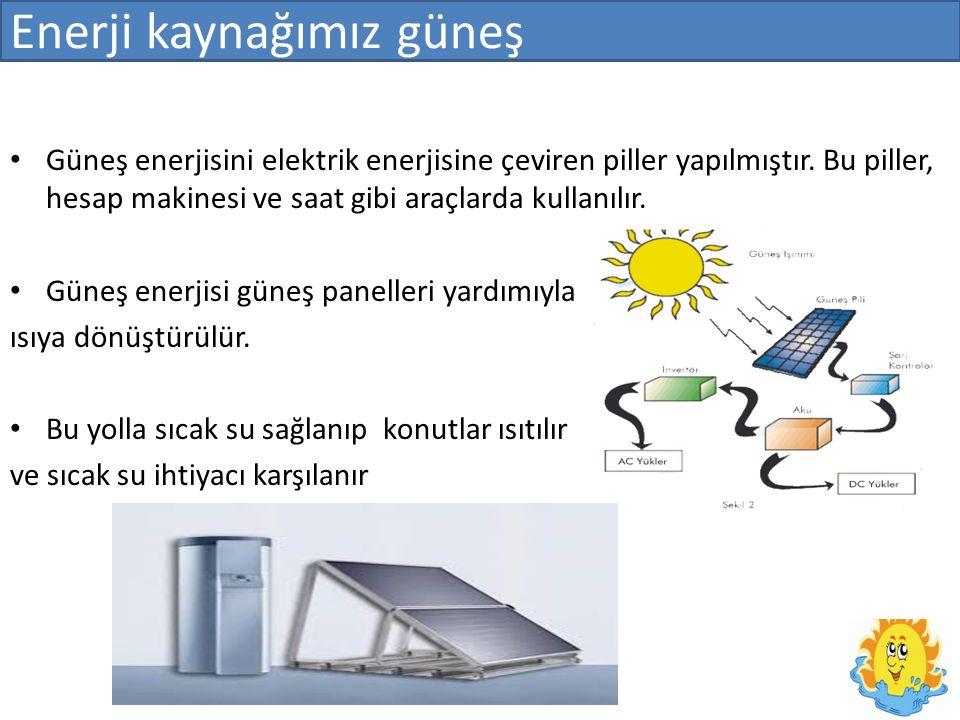 Enerji kaynağımız güneş Güneş enerjisini elektrik enerjisine çeviren piller yapılmıştır.