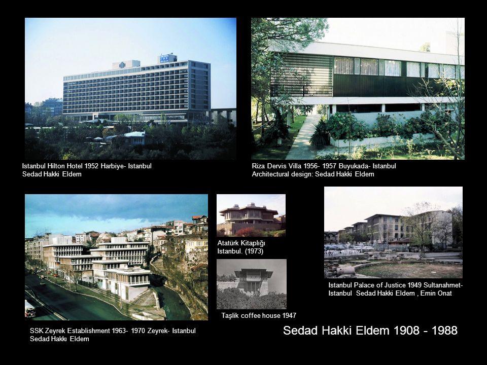 Istanbul Hilton Hotel 1952 Harbiye- Istanbul Sedad Hakki Eldem Istanbul Palace of Justice 1949 Sultanahmet- Istanbul Sedad Hakki Eldem, Emin Onat Riza