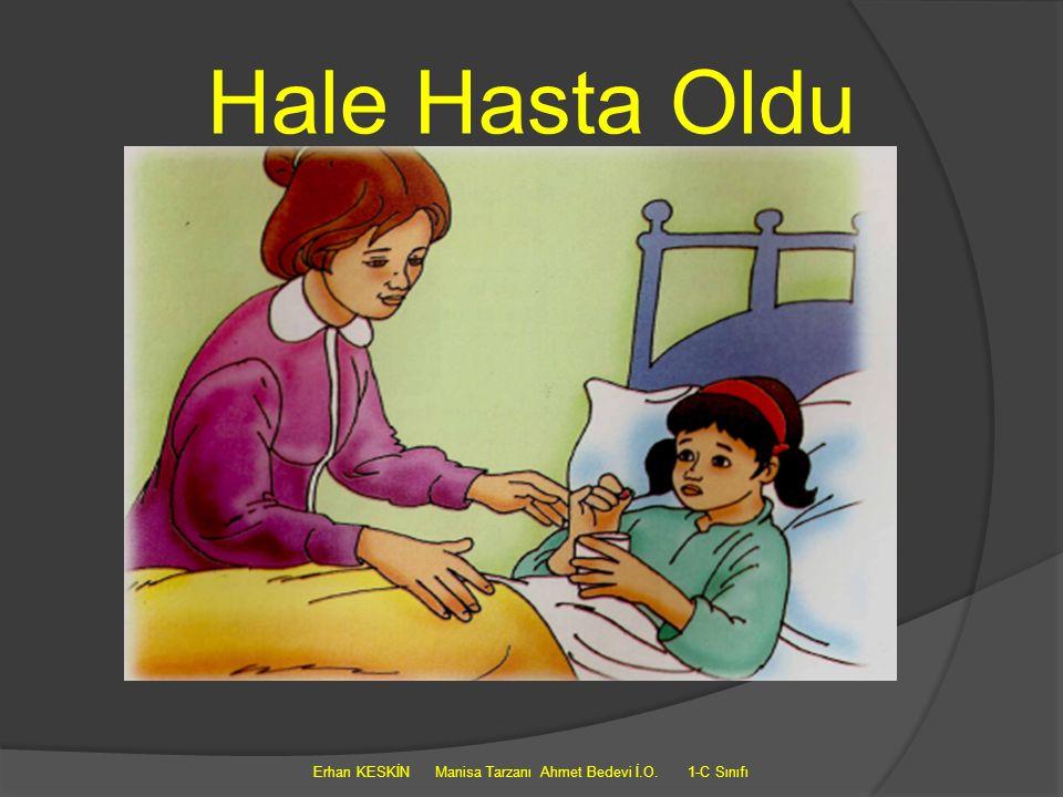 Hale Hasta Oldu Erhan KESKİN Manisa Tarzanı Ahmet Bedevi İ.O. 1-C Sınıfı