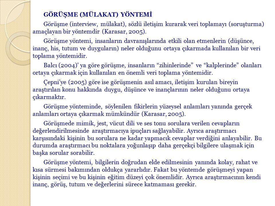 GÖRÜŞME (MÜLAKAT) YÖNTEMİ Görüşme (interview, mülakat), sözlü iletişim kurarak veri toplamayı (soruşturma) amaçlayan bir yöntemdir (Karasar, 2005). Gö