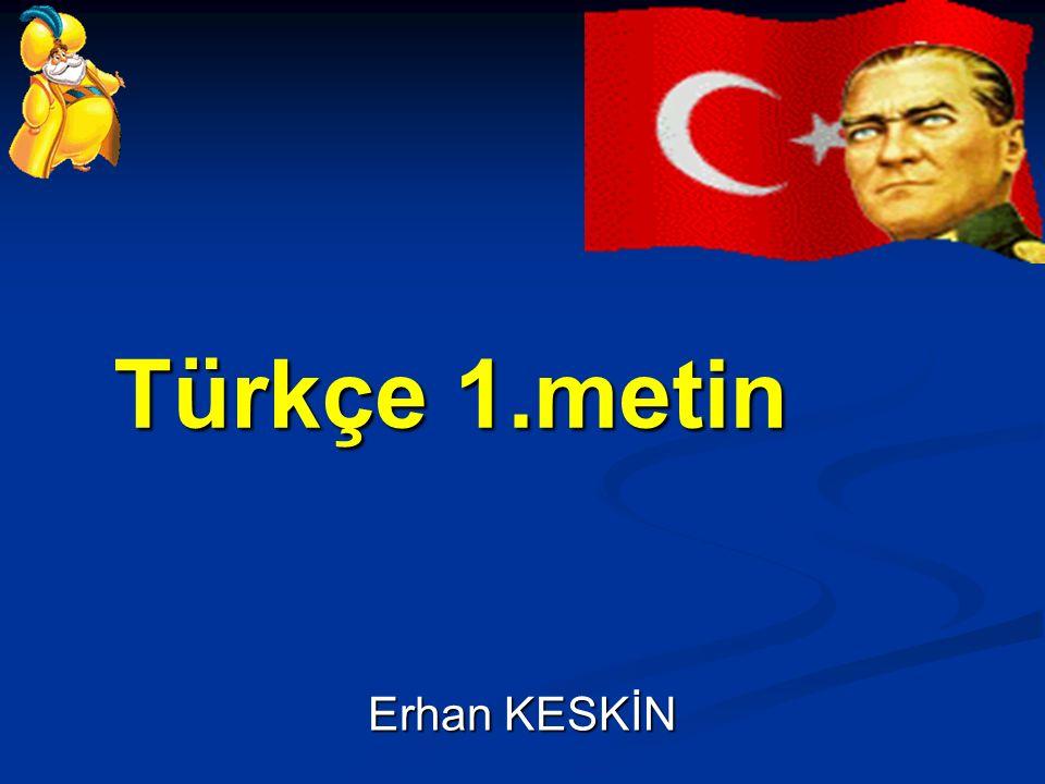 Erhan KESKİN Türkçe 1.metin