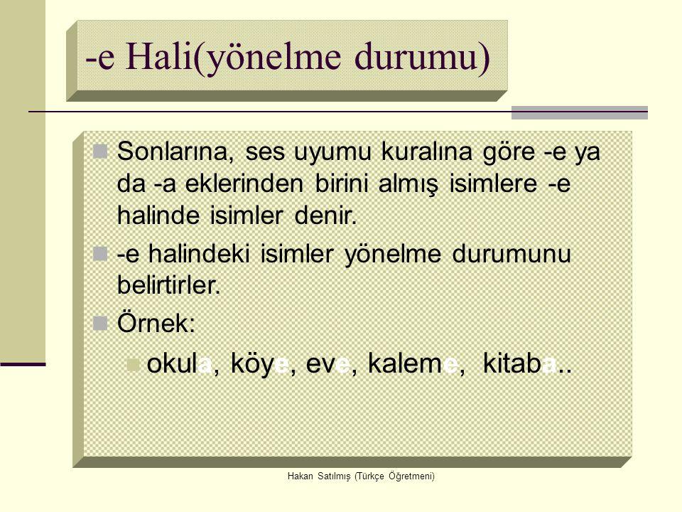 Hakan Satılmış (Türkçe Öğretmeni) -i Hali(belirtme durumu) Cümlede isimlerin -i eki ile kullanılmalarıdır.