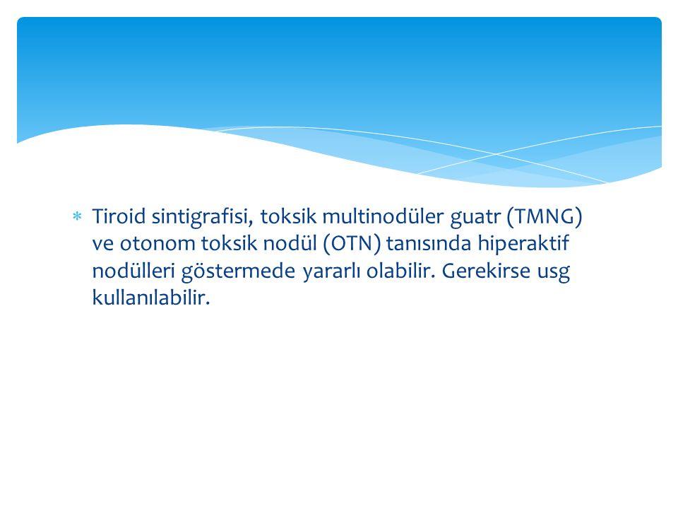  Tiroid sintigrafisi, toksik multinodüler guatr (TMNG) ve otonom toksik nodül (OTN) tanısında hiperaktif nodülleri göstermede yararlı olabilir. Gerek