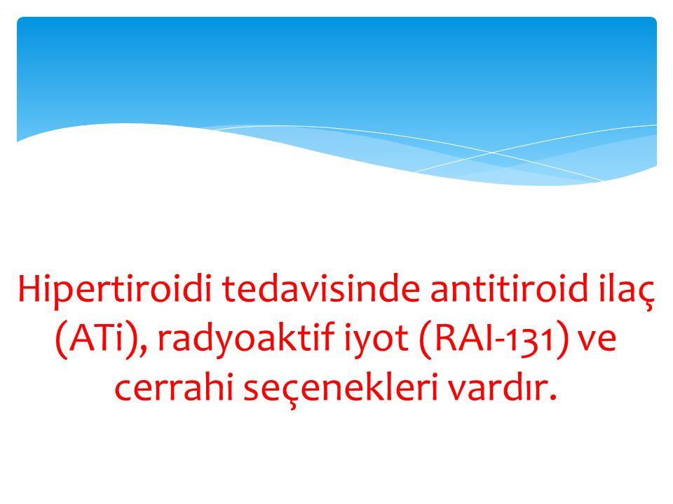 Hipertiroidi tedavisinde antitiroid ilaç (ATi), radyoaktif iyot (RAI-131) ve cerrahi seçenekleri vardır.