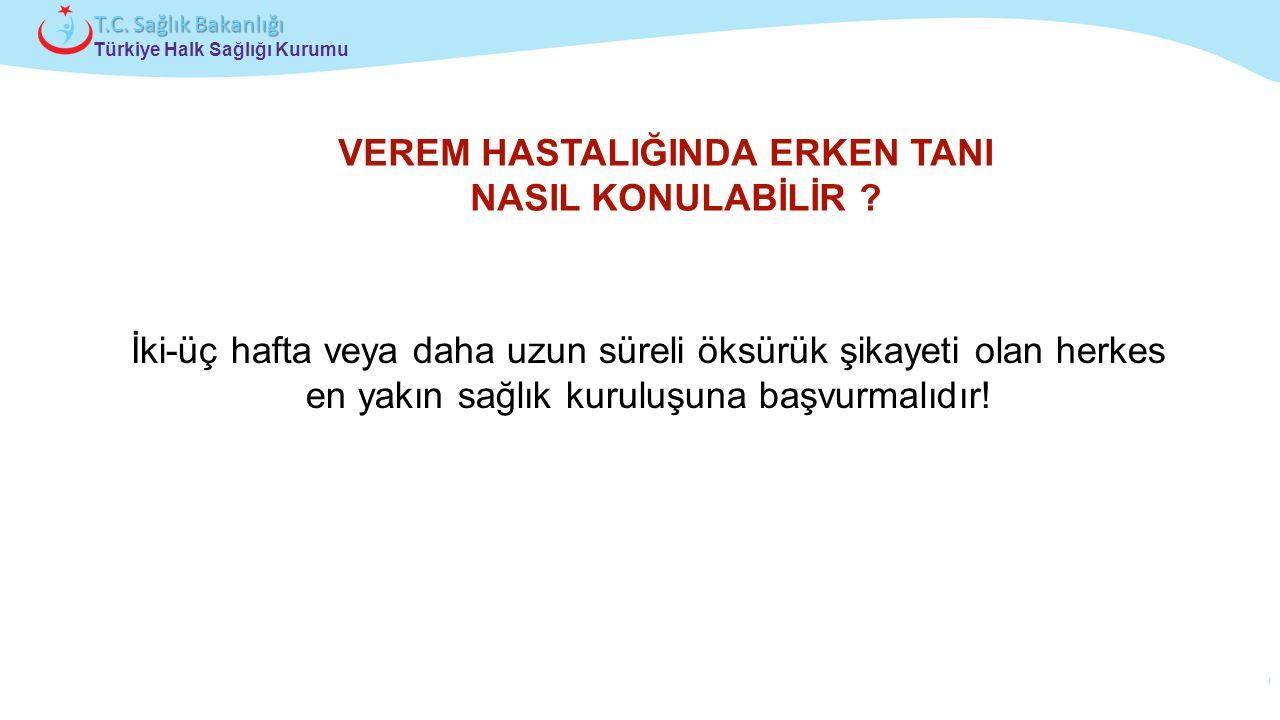 Çocuk ve Ergen Sağlığı Daire Başkanlığı Türkiye Halk Sağlığı Kurumu T.C. Sağlık Bakanlığı VEREM HASTALIĞINDA ERKEN TANI NASIL KONULABİLİR ? İki-üç haf