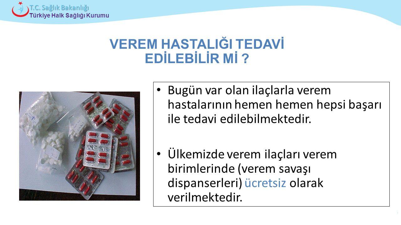 Çocuk ve Ergen Sağlığı Daire Başkanlığı Türkiye Halk Sağlığı Kurumu T.C. Sağlık Bakanlığı Bugün var olan ilaçlarla verem hastalarının hemen hemen heps