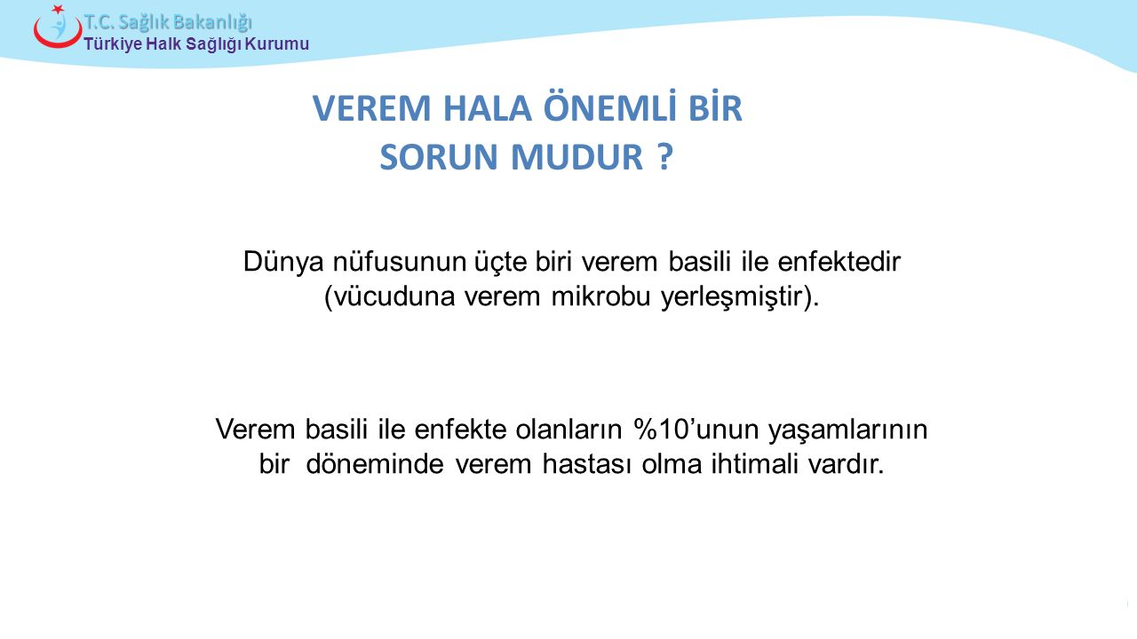Çocuk ve Ergen Sağlığı Daire Başkanlığı Türkiye Halk Sağlığı Kurumu T.C. Sağlık Bakanlığı Dünya nüfusunun üçte biri verem basili ile enfektedir (vücud