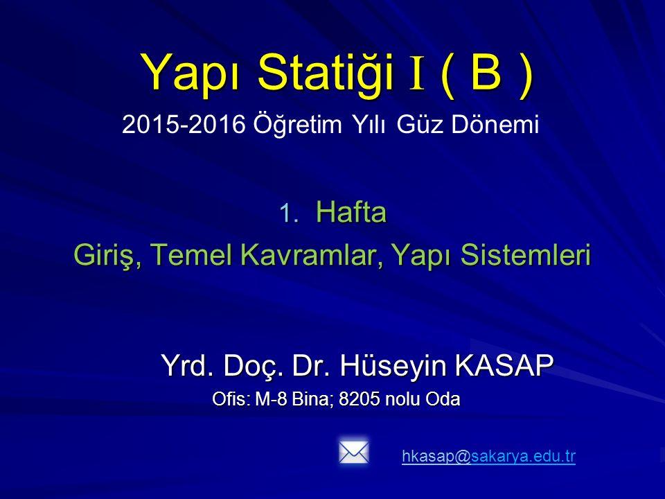 Yapı Statiği I ( B ) Yrd.Doç. Dr. Hüseyin KASAP Yrd.