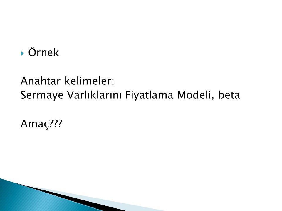  Örnek Anahtar kelimeler: Sermaye Varlıklarını Fiyatlama Modeli, beta Amaç???