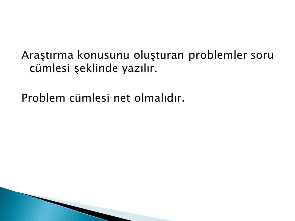Araştırma konusunu oluşturan problemler soru cümlesi şeklinde yazılır.