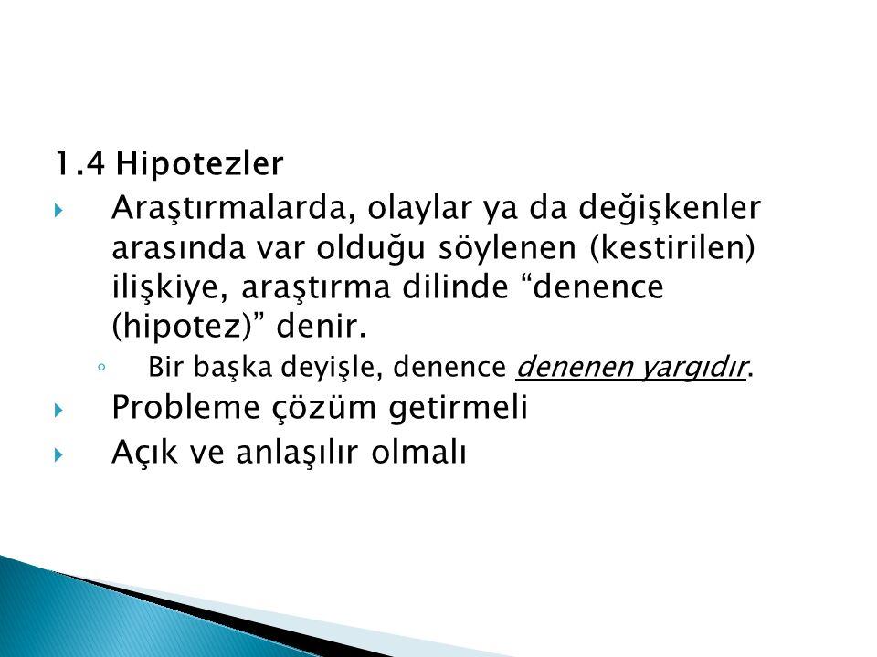 1.4 Hipotezler  Araştırmalarda, olaylar ya da değişkenler arasında var olduğu söylenen (kestirilen) ilişkiye, araştırma dilinde denence (hipotez) denir.