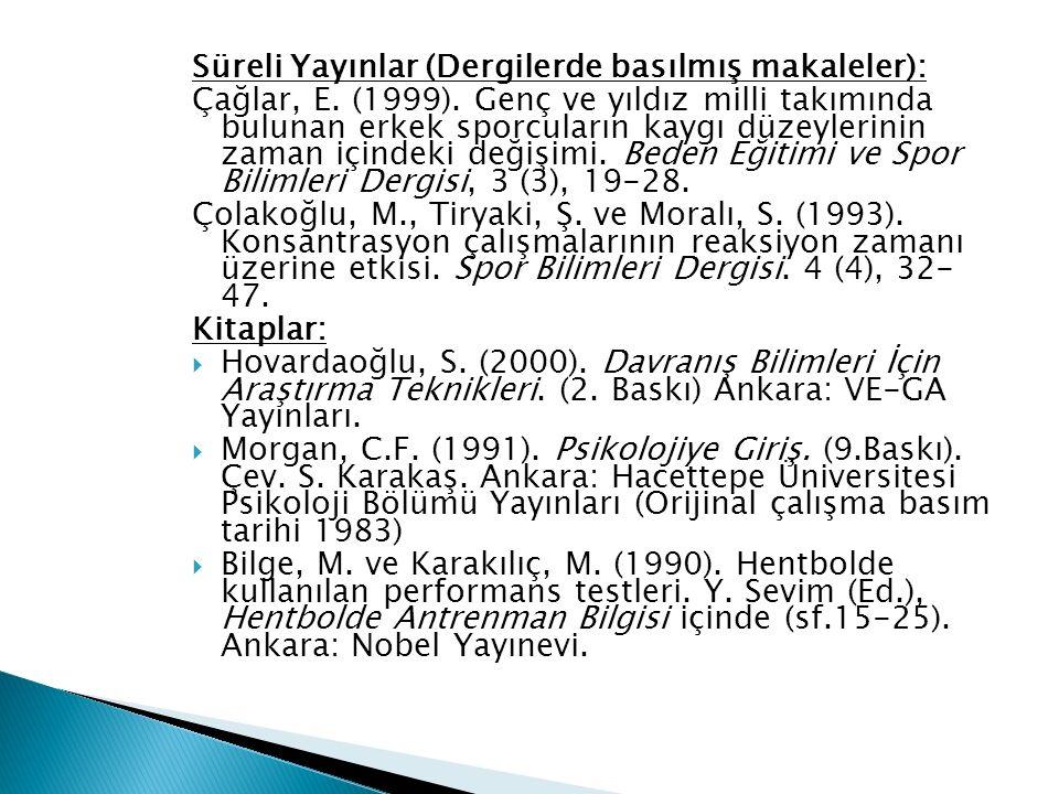Süreli Yayınlar (Dergilerde basılmış makaleler): Çağlar, E.