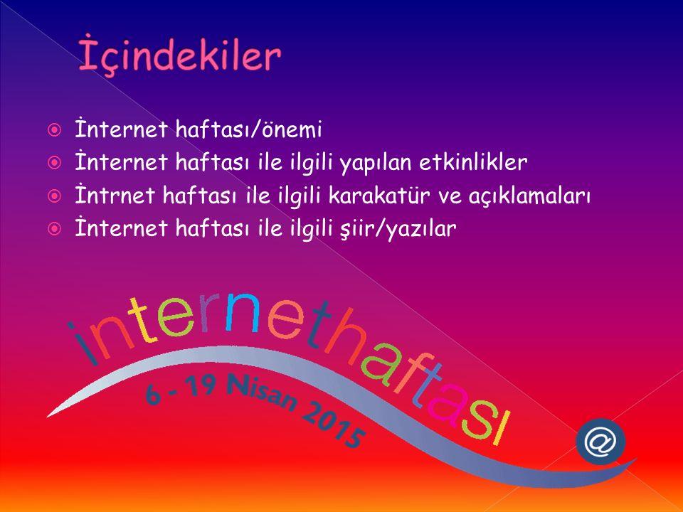  İnternet haftası/önemi  İnternet haftası ile ilgili yapılan etkinlikler  İntrnet haftası ile ilgili karakatür ve açıklamaları  İnternet haftası ile ilgili şiir/yazılar