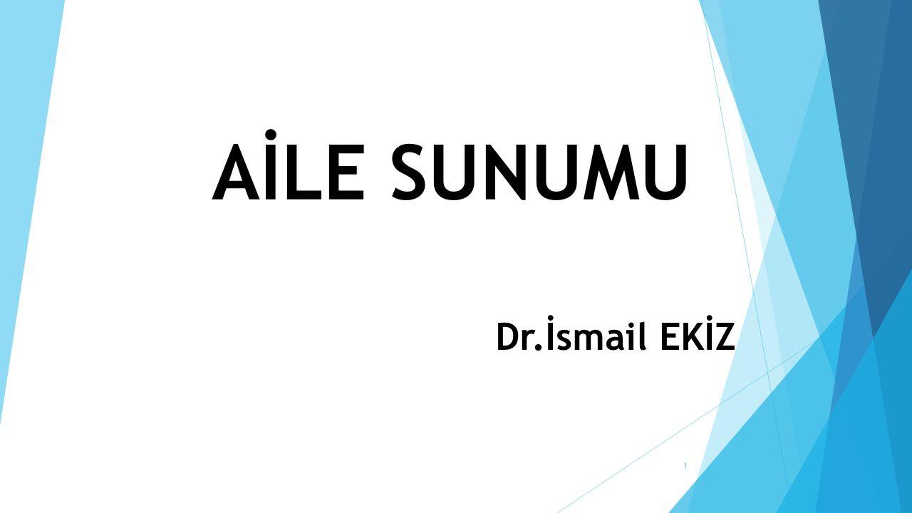 AİLE SUNUMU Dr.İsmail EKİZ 1