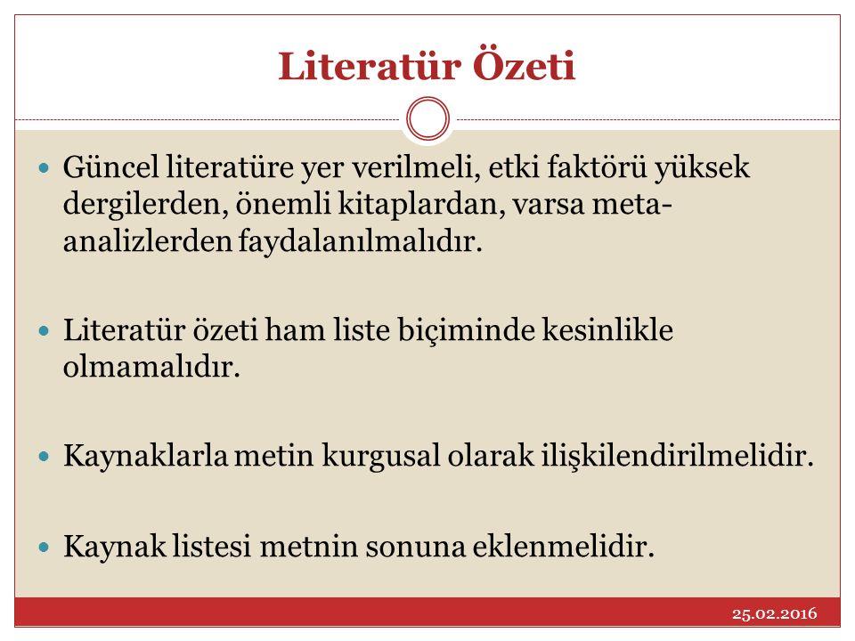 Literatür Özeti Güncel literatüre yer verilmeli, etki faktörü yüksek dergilerden, önemli kitaplardan, varsa meta- analizlerden faydalanılmalıdır. Lite