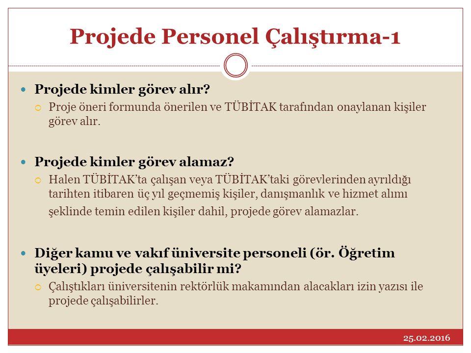 Projede Personel Çalıştırma-1 Projede kimler görev alır?  Proje öneri formunda önerilen ve TÜBİTAK tarafından onaylanan kişiler görev alır. Projede k