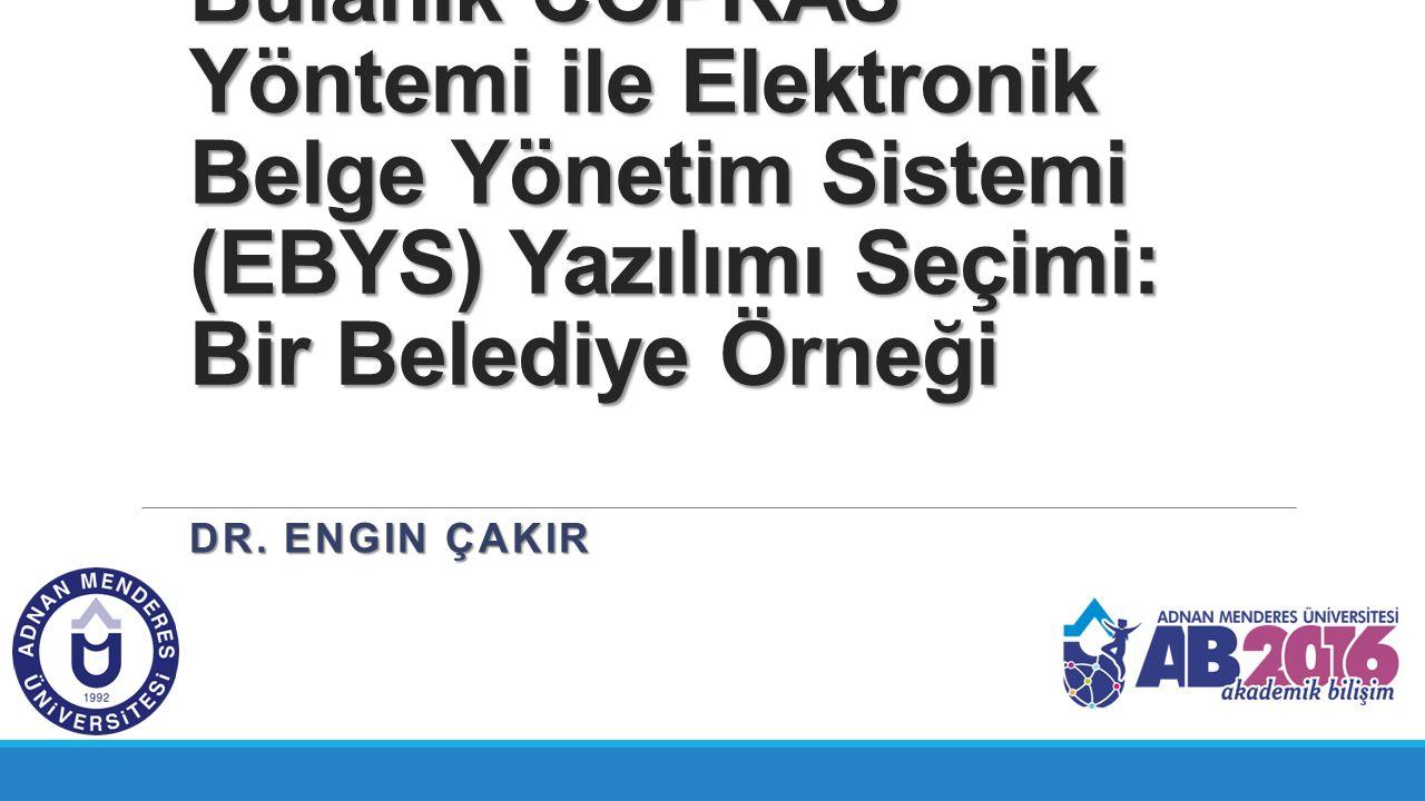 Bulanık COPRAS Yöntemi ile Elektronik Belge Yönetim Sistemi (EBYS) Yazılımı Seçimi: Bir Belediye Örneği DR.