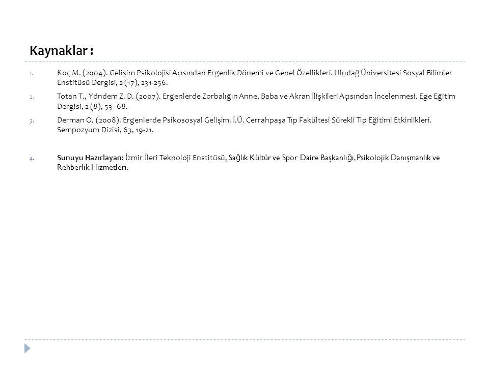 Kaynaklar : 1. Koç M. (2004). Gelişim Psikolojisi Açısından Ergenlik Dönemi ve Genel Özellikleri. Uludağ Üniversitesi Sosyal Bilimler Enstitüsü Dergis