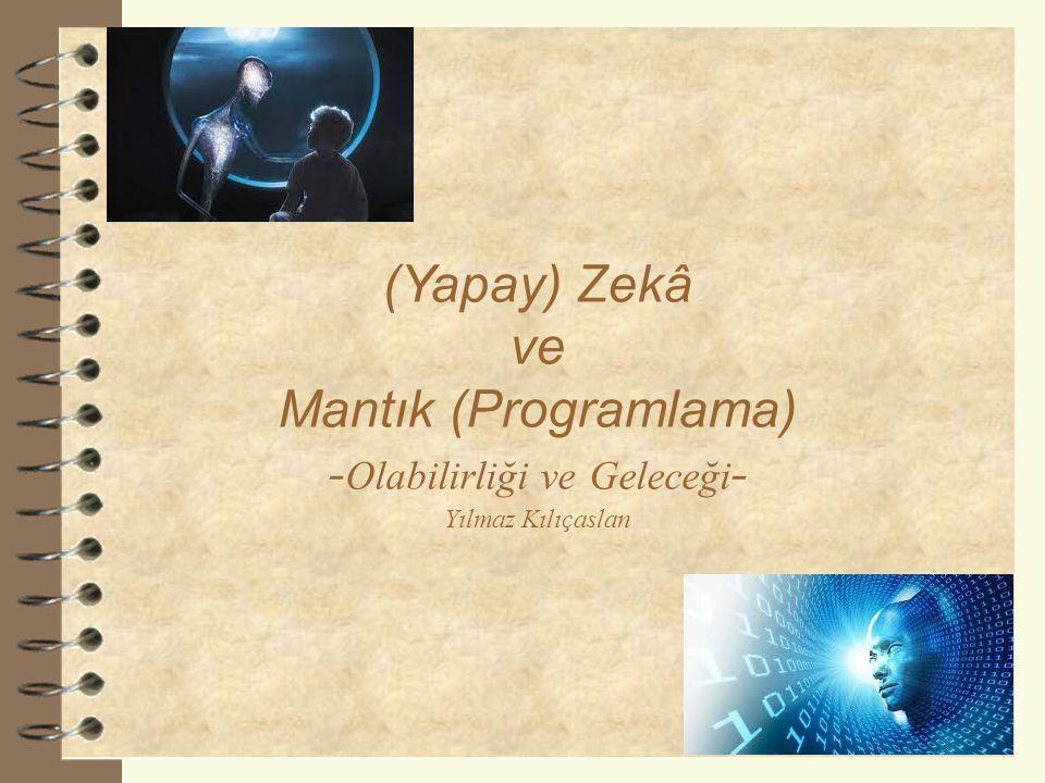 (Yapay) Zekâ ve Mantık (Programlama) - Olabilirliği ve Geleceği - Yılmaz Kılıçaslan