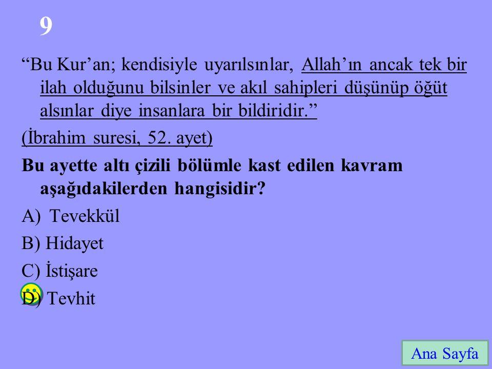 9 Ana Sayfa Bu Kur'an; kendisiyle uyarılsınlar, Allah'ın ancak tek bir ilah olduğunu bilsinler ve akıl sahipleri düşünüp öğüt alsınlar diye insanlara bir bildiridir. (İbrahim suresi, 52.