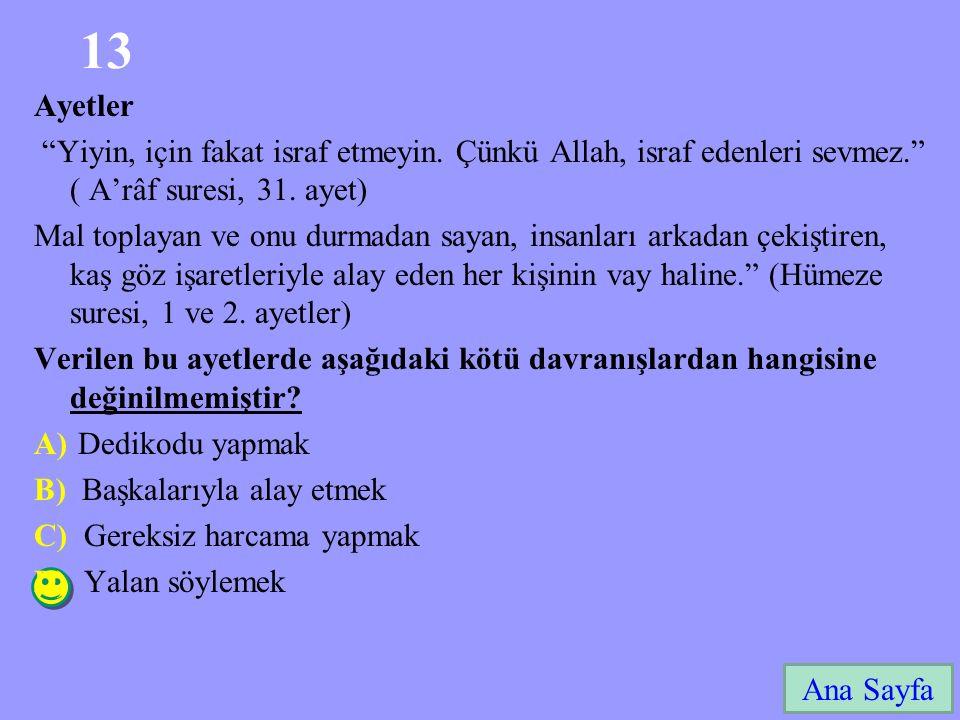 """13 Ana Sayfa Ayetler """"Yiyin, için fakat israf etmeyin. Çünkü Allah, israf edenleri sevmez."""" ( A'râf suresi, 31. ayet) Mal toplayan ve onu durmadan say"""