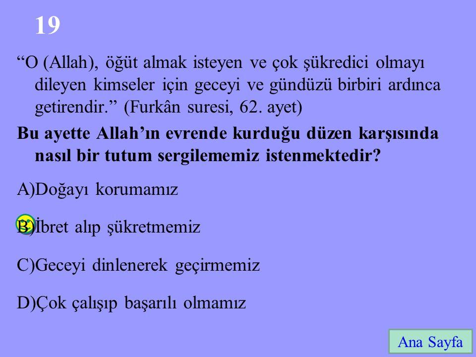 """19 Ana Sayfa """"O (Allah), öğüt almak isteyen ve çok şükredici olmayı dileyen kimseler için geceyi ve gündüzü birbiri ardınca getirendir."""" (Furkân sures"""