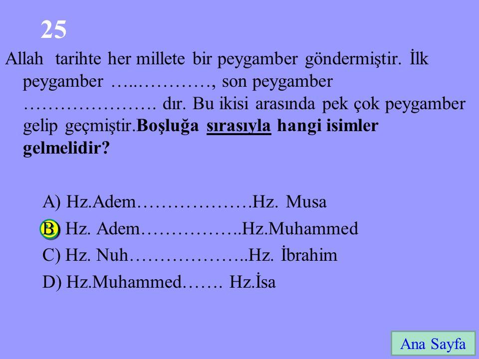 25 Ana Sayfa Allah tarihte her millete bir peygamber göndermiştir. İlk peygamber …..…………, son peygamber …………………. dır. Bu ikisi arasında pek çok peygam