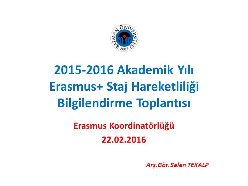 2015-2016 Akademik Yılı Erasmus+ Staj Hareketliliği Bilgilendirme Toplantısı Erasmus Koordinatörlüğü 22.02.2016 Arş.Gör. Selen TEKALP