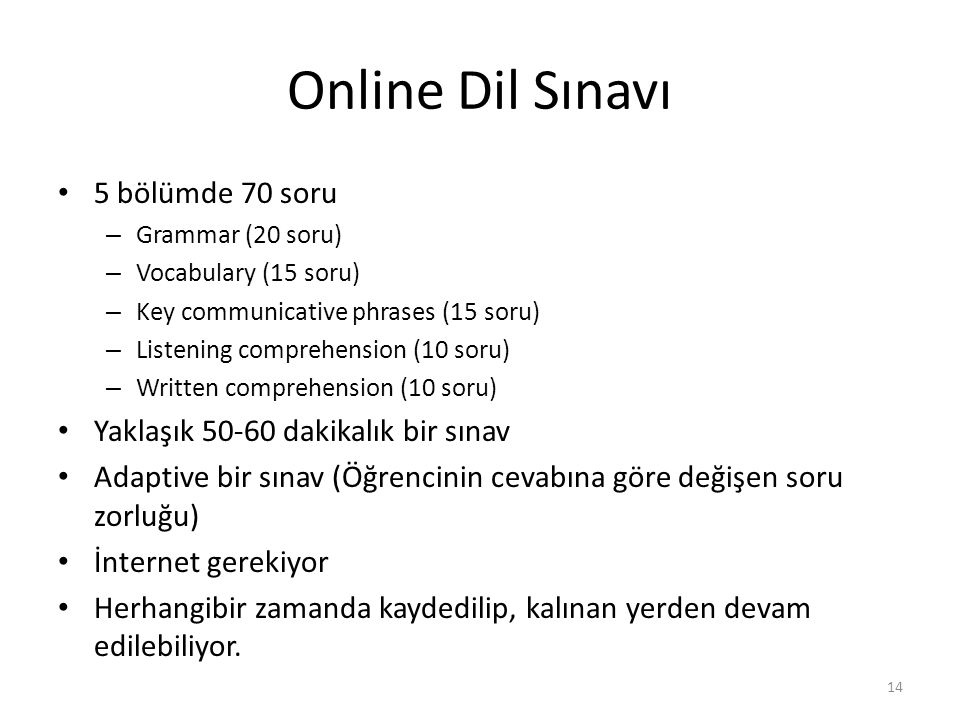 Online Dil Sınavı 5 bölümde 70 soru – Grammar (20 soru) – Vocabulary (15 soru) – Key communicative phrases (15 soru) – Listening comprehension (10 sor