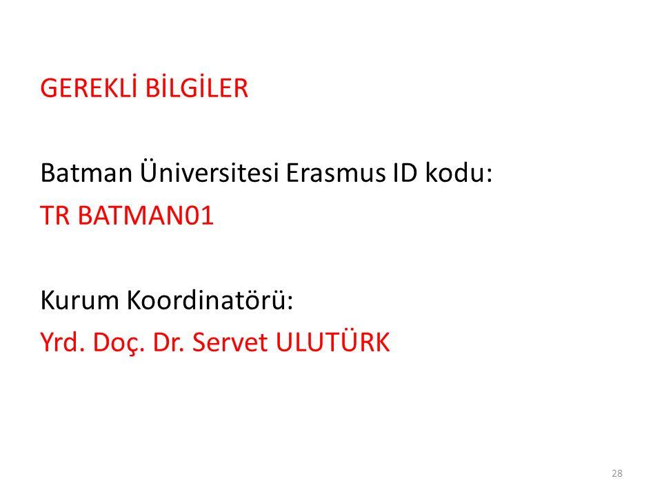 GEREKLİ BİLGİLER Batman Üniversitesi Erasmus ID kodu: TR BATMAN01 Kurum Koordinatörü: Yrd. Doç. Dr. Servet ULUTÜRK 28