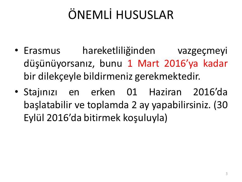 ÖNEMLİ HUSUSLAR Erasmus hareketliliğinden vazgeçmeyi düşünüyorsanız, bunu 1 Mart 2016'ya kadar bir dilekçeyle bildirmeniz gerekmektedir. Stajınızı en