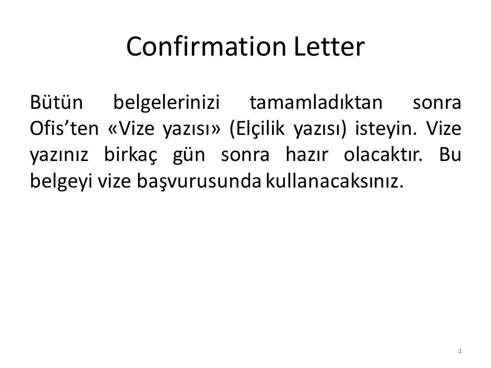 Confirmation Letter Bütün belgelerinizi tamamladıktan sonra Ofis'ten «Vize yazısı» (Elçilik yazısı) isteyin. Vize yazınız birkaç gün sonra hazır olaca