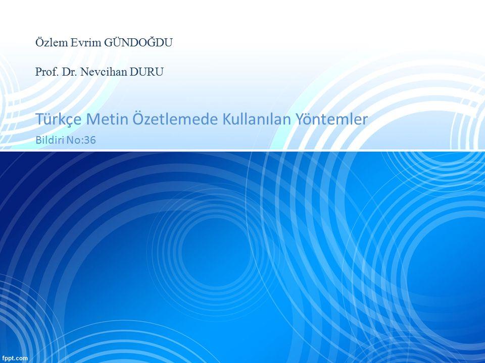 Özlem Evrim GÜNDOĞDU Prof. Dr. Nevcihan DURU Türkçe Metin Özetlemede Kullanılan Yöntemler Bildiri No:36