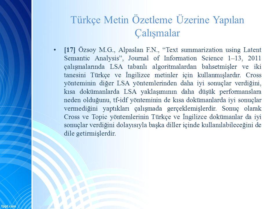 """Türkçe Metin Özetleme Üzerine Yapılan Çalışmalar [17] Özsoy M.G., Alpaslan F.N., """"Text summarization using Latent Semantic Analysis"""", Journal of Infor"""