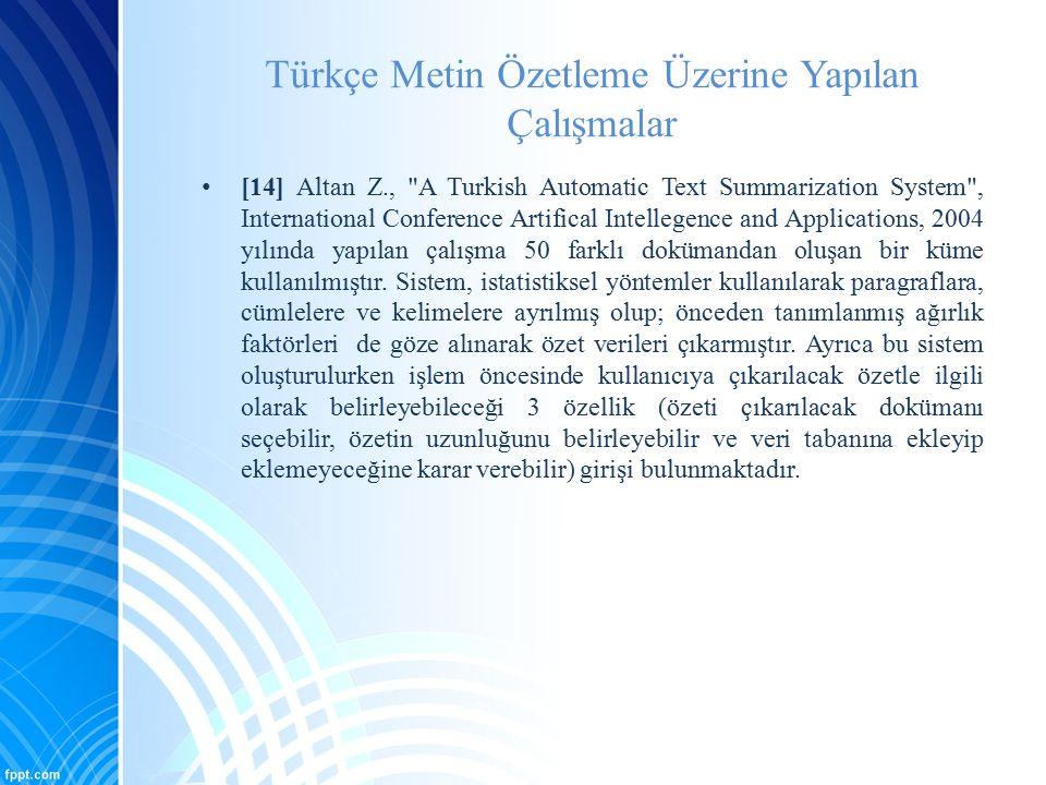 Türkçe Metin Özetleme Üzerine Yapılan Çalışmalar [14] Altan Z.,