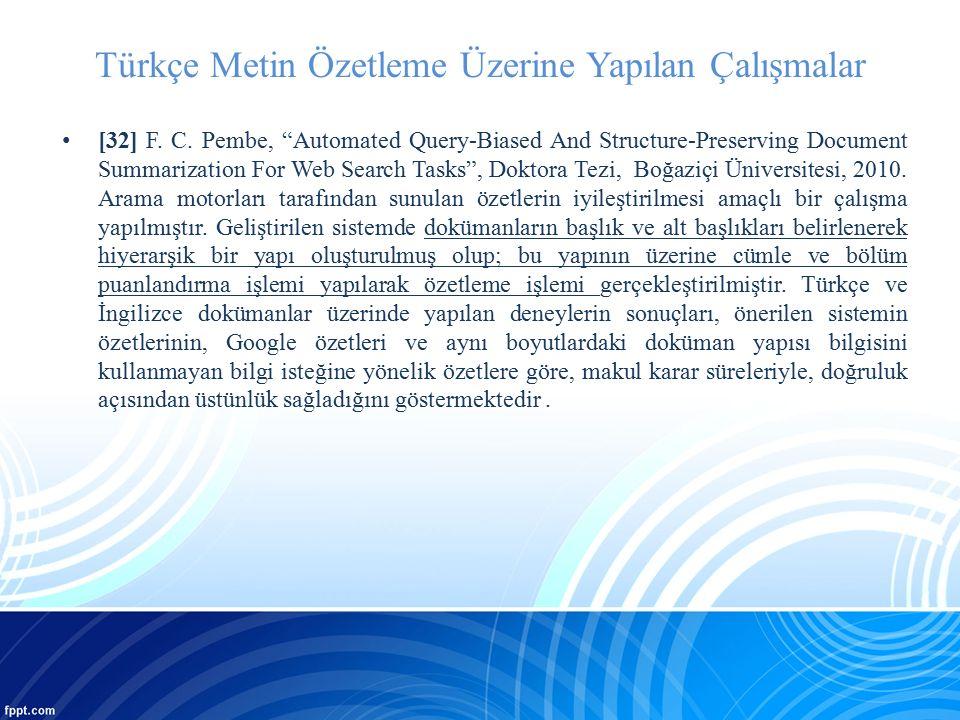 "Türkçe Metin Özetleme Üzerine Yapılan Çalışmalar [32] F. C. Pembe, ""Automated Query-Biased And Structure-Preserving Document Summarization For Web Sea"