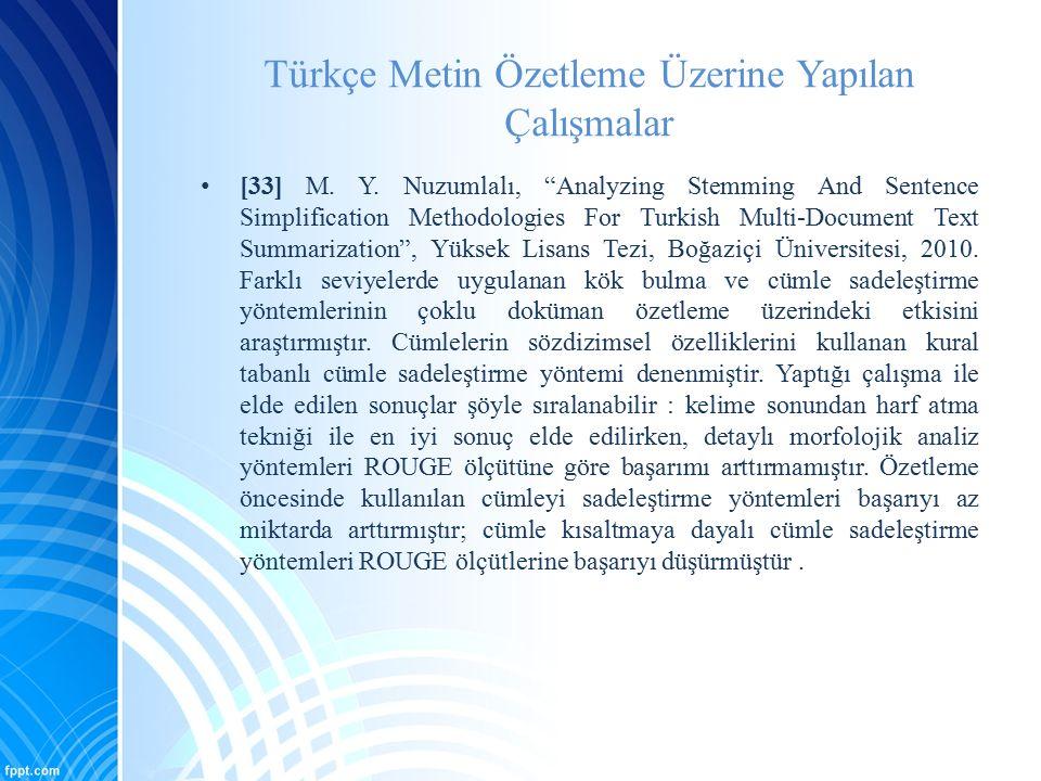 """Türkçe Metin Özetleme Üzerine Yapılan Çalışmalar [33] M. Y. Nuzumlalı, """"Analyzing Stemming And Sentence Simplification Methodologies For Turkish Multi"""