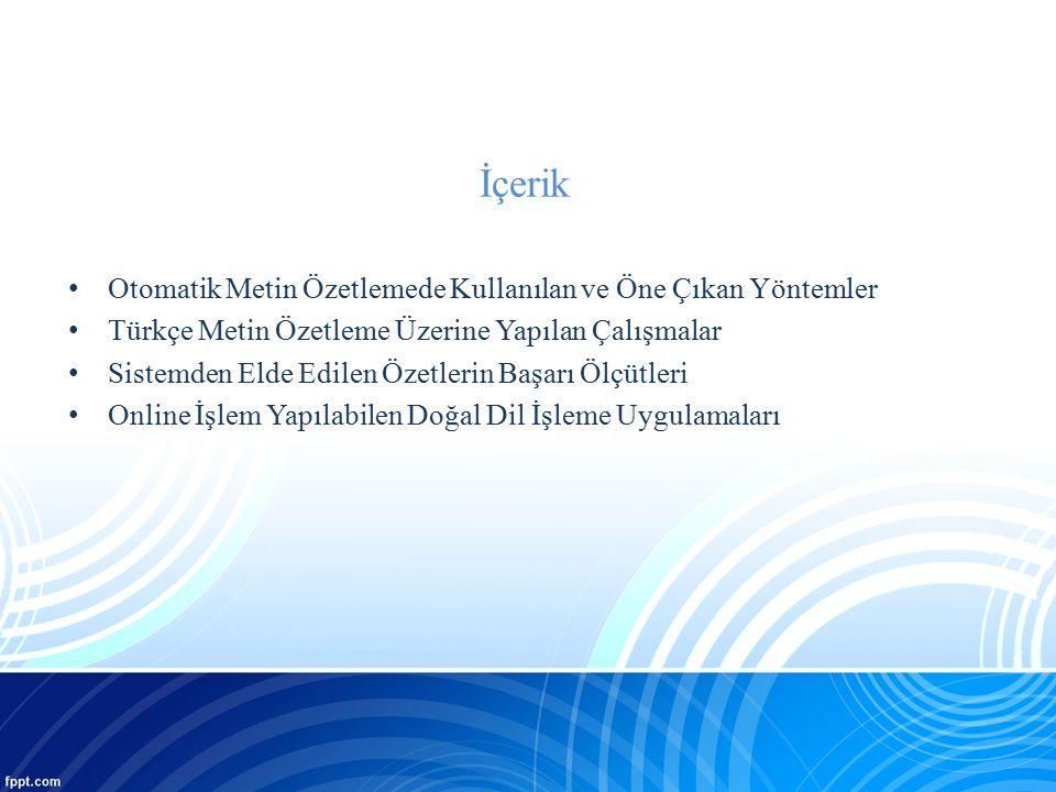 İçerik Otomatik Metin Özetlemede Kullanılan ve Öne Çıkan Yöntemler Türkçe Metin Özetleme Üzerine Yapılan Çalışmalar Sistemden Elde Edilen Özetlerin Ba