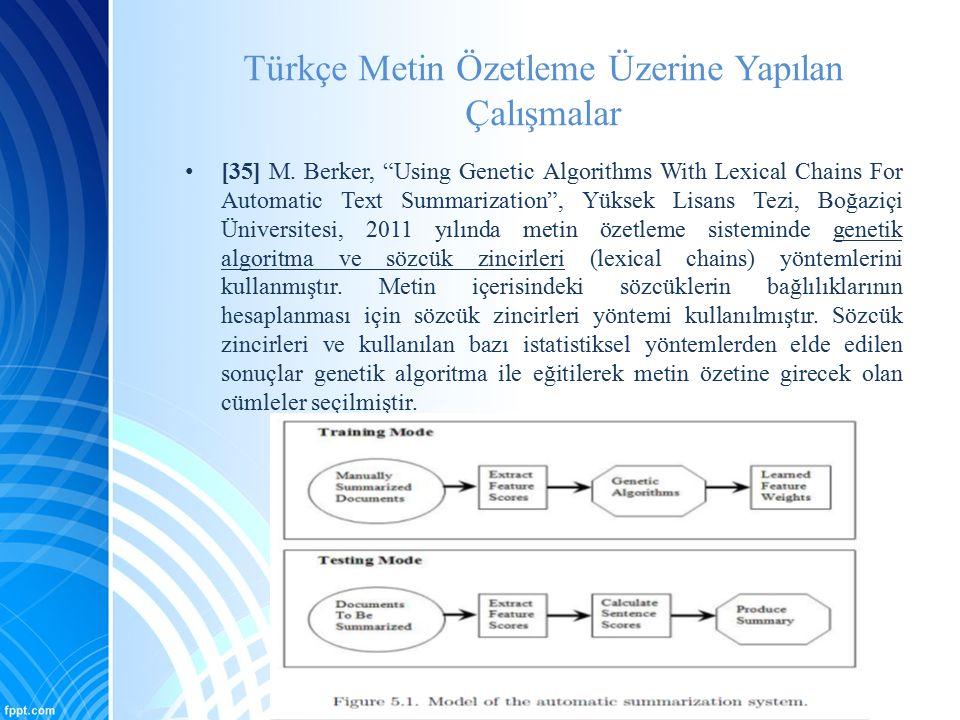 """Türkçe Metin Özetleme Üzerine Yapılan Çalışmalar [35] M. Berker, """"Using Genetic Algorithms With Lexical Chains For Automatic Text Summarization"""", Yüks"""