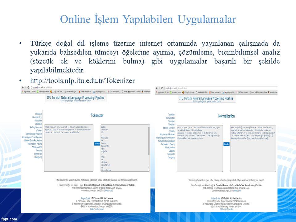 Online İşlem Yapılabilen Uygulamalar Türkçe doğal dil işleme üzerine internet ortamında yayınlanan çalışmada da yukarıda bahsedilen tümceyi öğelerine