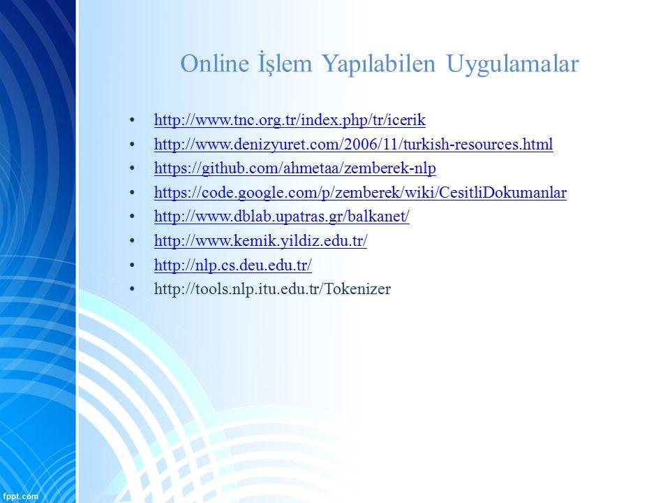 Online İşlem Yapılabilen Uygulamalar http://www.tnc.org.tr/index.php/tr/icerik http://www.denizyuret.com/2006/11/turkish-resources.html https://github
