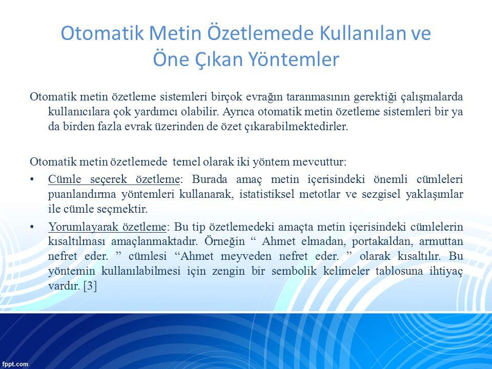Türkçe Metin Özetleme Üzerine Yapılan Çalışmalar [14] Altan Z., A Turkish Automatic Text Summarization System , International Conference Artifical Intellegence and Applications, 2004 yılında yapılan çalışma 50 farklı dokümandan oluşan bir küme kullanılmıştır.
