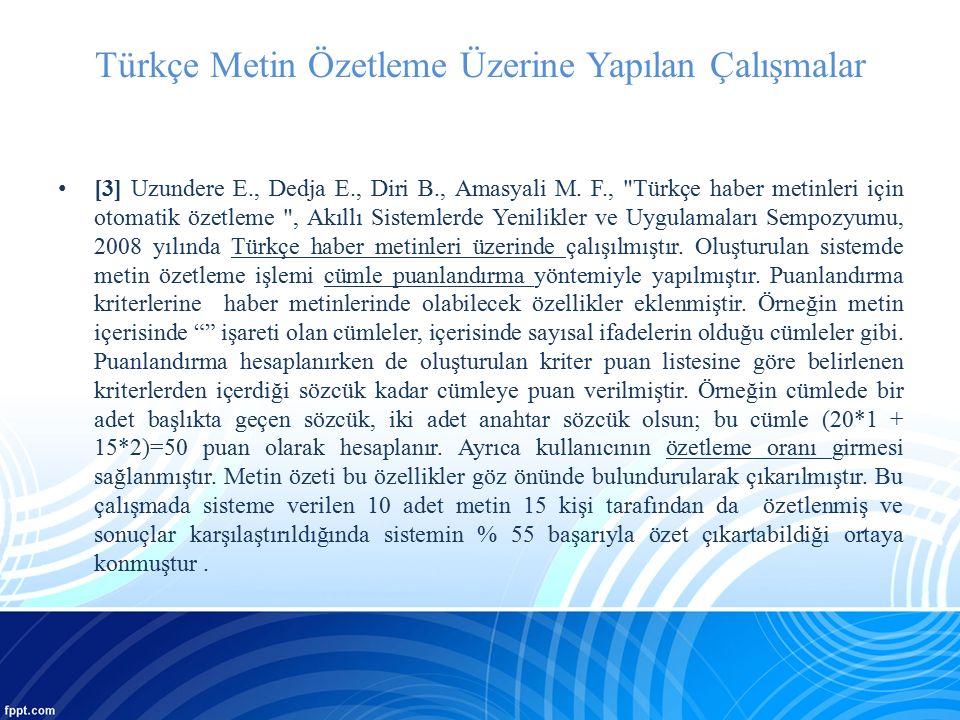 Türkçe Metin Özetleme Üzerine Yapılan Çalışmalar [3] Uzundere E., Dedja E., Diri B., Amasyali M. F.,