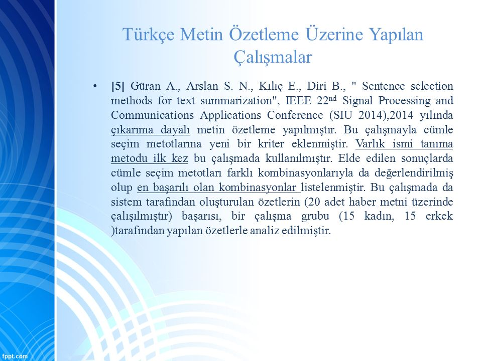 Türkçe Metin Özetleme Üzerine Yapılan Çalışmalar [6] Güran A., Güler Bayazıt N., Gürbüz M.