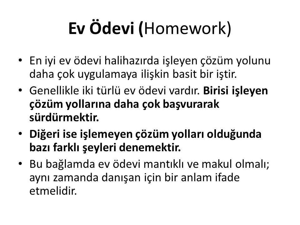 Ev Ödevi (Homework) En iyi ev ödevi halihazırda işleyen çözüm yolunu daha çok uygulamaya ilişkin basit bir iştir. Genellikle iki türlü ev ödevi vardır