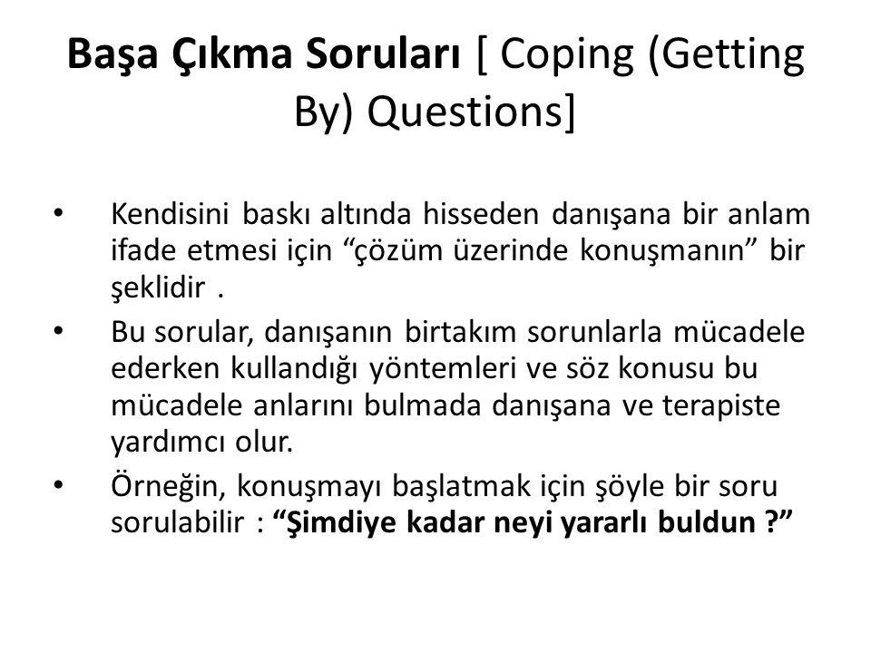 """Başa Çıkma Soruları [ Coping (Getting By) Questions] Kendisini baskı altında hisseden danışana bir anlam ifade etmesi için """"çözüm üzerinde konuşmanın"""""""