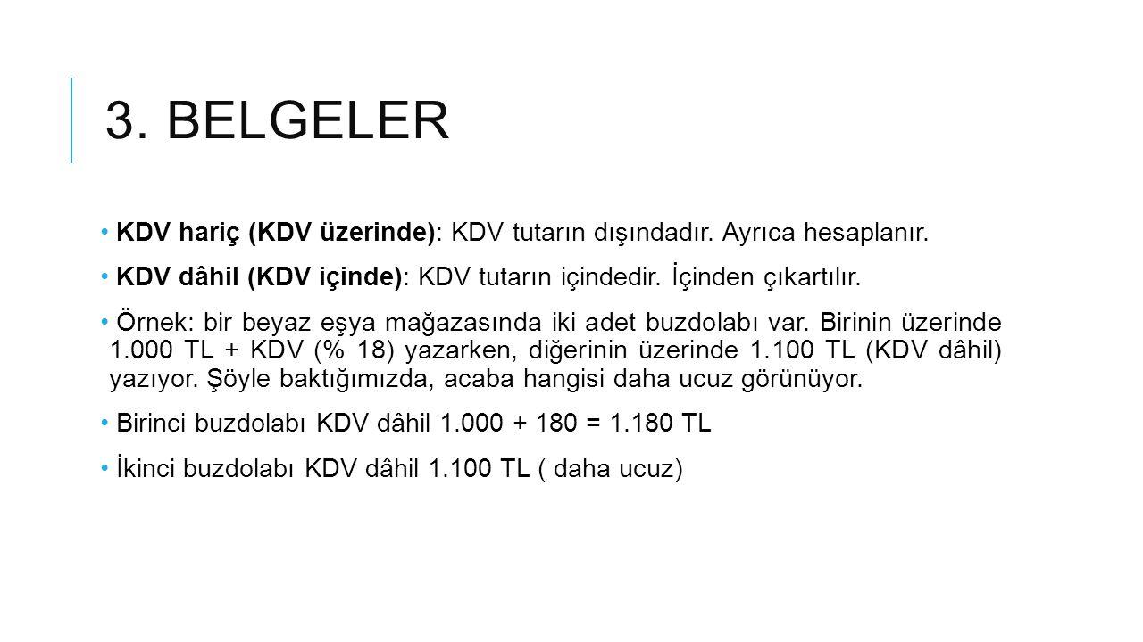 3. BELGELER KDV hariç (KDV üzerinde): KDV tutarın dışındadır. Ayrıca hesaplanır. KDV dâhil (KDV içinde): KDV tutarın içindedir. İçinden çıkartılır. Ör