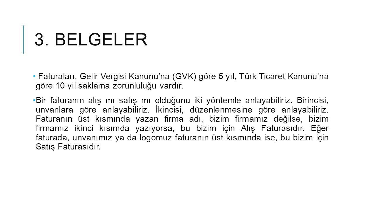 3. BELGELER Faturaları, Gelir Vergisi Kanunu'na (GVK) göre 5 yıl, Türk Ticaret Kanunu'na göre 10 yıl saklama zorunluluğu vardır. Bir faturanın alış mı