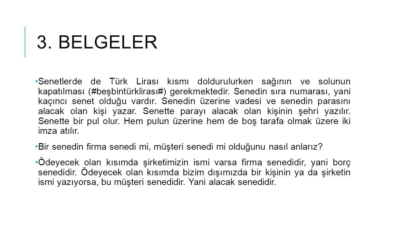 3. BELGELER Senetlerde de Türk Lirası kısmı doldurulurken sağının ve solunun kapatılması (#beşbintürklirası#) gerekmektedir. Senedin sıra numarası, ya